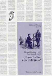 Unser Rebbe, Unser Stalin...: Jiddische Lieder Aus Den St. Petersburger Sammlungen Von Moishe Beregowski (1892-1961) Und Sofia Magid (1892-1954). Ei