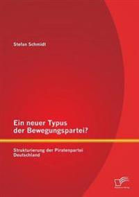 Ein Neuer Typus Der Bewegungspartei? Strukturierung Der Piratenpartei Deutschland