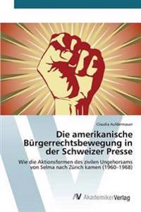 Die Amerikanische Burgerrechtsbewegung in Der Schweizer Presse