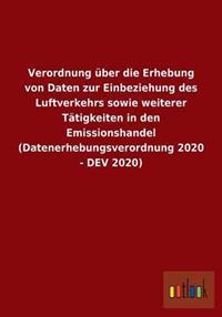 Verordnung Uber Die Erhebung Von Daten Zur Einbeziehung Des Luftverkehrs Sowie Weiterer Tatigkeiten in Den Emissionshandel (Datenerhebungsverordnung 2020 - Dev 2020)