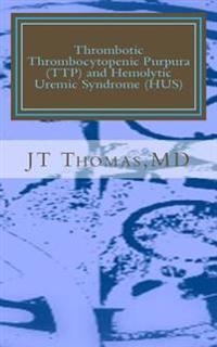 Thrombotic Thrombocytopenic Purpura (Ttp) and Hemolytic Uremic Syndrome (Hus): Fast Focus Study Guide