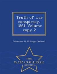 Truth of War Conspiracy, 1861 Volume Copy 2 - War College Series