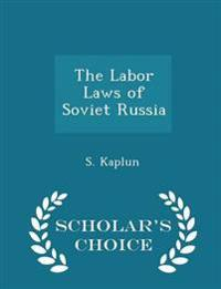 The Labor Laws of Soviet Russia - Scholar's Choice Edition