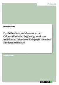 Das Nahe-Distanz-Dilemma an Der Odenwaldschule. Begunstigt Stark Am Individuum Orientierte Padagogik Sexuellen Kindesmissbrauch?
