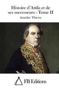Histoire D'Attila Et de Ses Successeurs - Tome II