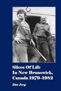 Slices of Life in New Brunswick, Canada 1979-1982