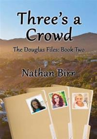 Three's a Crowd - The Douglas Files: Book Two
