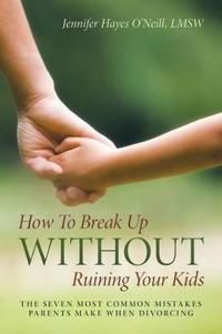 How to Break Up Without Ruining Your Kids