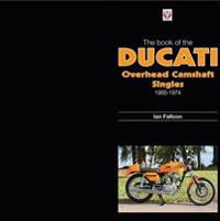 The Book of Ducati Overhead Camshaft Singles: 1955-1974