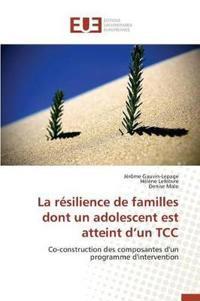 La Resilience de Familles Dont Un Adolescent Est Atteint D Un Tcc