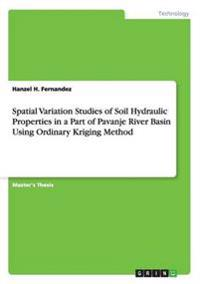 Spatial Variation Studies of Soil Hydraulic Properties in a Part of Pavanje River Basin Using Ordinary Kriging Method