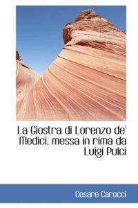 La Giostra Di Lorenzo de' Medici, Messa in Rima Da Luigi Pulci