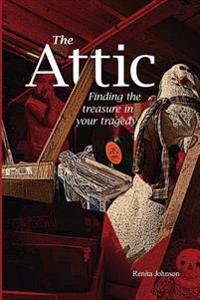 Attic: Finding the Treasure in Your Tragedy