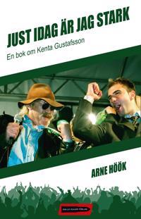 Just idag är jag stark : en bok om Kenta Gustafsson