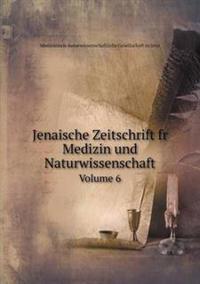 Jenaische Zeitschrift Fr Medizin Und Naturwissenschaft Volume 6