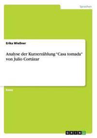"""Analyse Der Kurzerzahlung """"Casa Tomada"""" Von Julio Cortazar"""