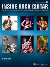 Inside Rock Guitar: Four Decades of the Greatest Electric Rock Guitarists [With Access Code]