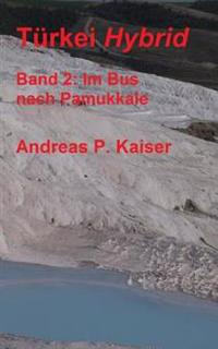 Im Bus Nach Pamukkale.: Der Personliche Reisefuhrer.