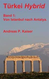 Im Bus Von Istanbul Nach Antalya.: Der Personliche Reisefuhrer.