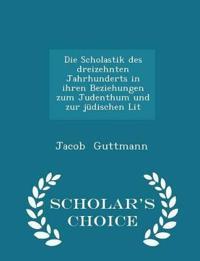 Die Scholastik Des Dreizehnten Jahrhunderts in Ihren Beziehungen Zum Judenthum Und Zur Judischen Lit - Scholar's Choice Edition