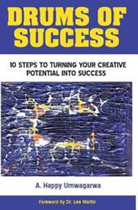 Drums of Success: 10 Steps to Turning Your Creative Potential Into Success