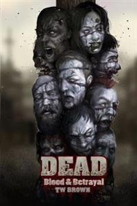 Dead: Blood & Betrayal: Book 11 of the Dead Series