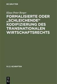 Formalisierte Oder Schleichende Kodifizierung Des Transnationalen Wirtschaftsrechts