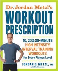 Dr. Jordan Metzl's Workout Prescription: 10, 20 & 30-Minute High-Intensity Interval Training Workouts for Every Fitness L Evel