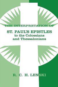 The Interpretation of St Paul's Epistles to the Colossians and Thessalonians