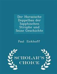 Der Horazische Doppelbau Der Sapphischen Strophe Und Seine Geschichte - Scholar's Choice Edition