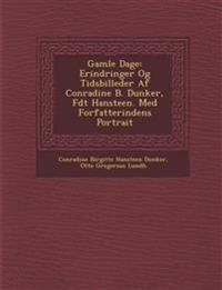 Gamle Dage: Erindringer Og Tidsbilleder Af Conradine B. Dunker, F¿dt Hansteen. Med Forfatterindens Portrait