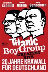 Titanic Boy Group Greatest Hits - 20 Jahre Krawall für Deutschland