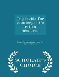 To Provide for Counterproliferation Measures. - Scholar's Choice Edition