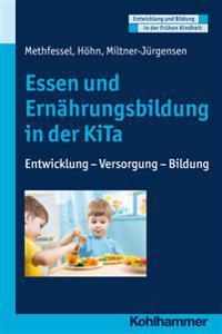 Essen Und Ernahrungsbildung in Der Kita: Entwicklung - Versorgung - Bildung