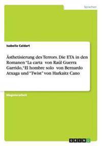 """Asthetisierung Des Terrors. Die Eta in Den Romanen """"La Carta? Von Raul Guerra Garrido, """"El Hombre Solo? Von Bernardo Atxaga Und """"Twist"""" Von Harkaitz Cano"""