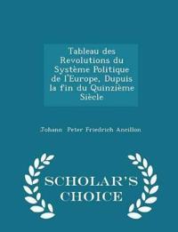 Tableau Des Revolutions Du Systeme Politique de L'Europe, Dupuis La Fin Du Quinzieme Siecle - Scholar's Choice Edition