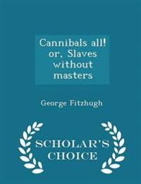Cannibals All! Or, Slaves Without Masters - Scholar's Choice Edition