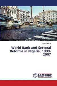 World Bank and Sectoral Reforms in Nigeria, 1999-2007