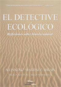 El Detective Ecologico: Reflexiones Sobre Historia Natural