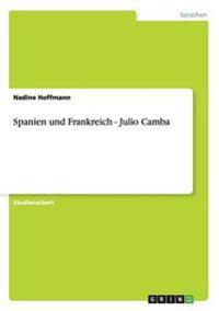 Spanien Und Frankreich. Die Spanisch-Franzosischen Beziehungen AB Ende Des 19. Jahrhunderts Und Julio Cambas ABC-Artikel Aus Paris