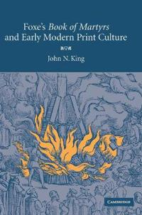 Foxe's 'Book of Martyrs' and Early Modern Print Culture