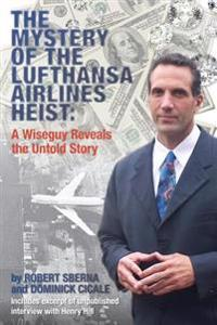 The Mystery of the Lufthansa Airlines Heist: A Wiseguy Reveals the Untold Story
