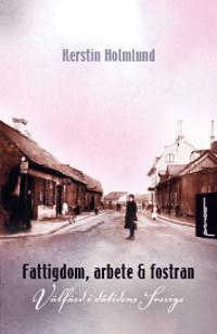 Fattigdom, arbete och fostran : välfärd i dåtidens Sverige