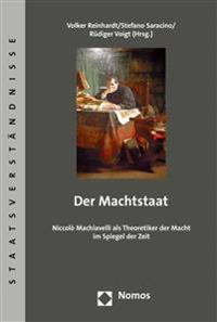 Der Machtstaat: Niccolo Macchiavelli ALS Theoretiker Der Macht Im Spiegel Der Zeit