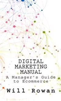 Digital Marketing Manual: Jargon Free Guides to Online Sales