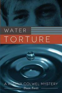 Water Torture: A Regina Colwel Mystery