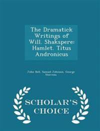 The Dramatick Writings of Will. Shakspere
