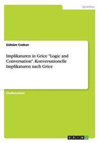 "Implikaturen in Grice ""Logic and Conversation."" Konversationelle Implikaturen Nach Grice"