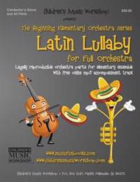 Latin Lullaby: Legally Reproducible Orchestra Parts for Elementary Ensemble with Free Online MP3 Accompaniment Track