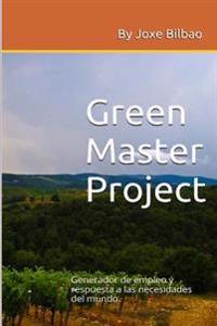 Green Master Project: Generador de Empleo y Respuesta a Las Necesidades del Mundo